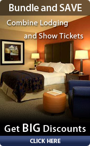 Bundle your lodging and show tickets for big discounts. Click here.